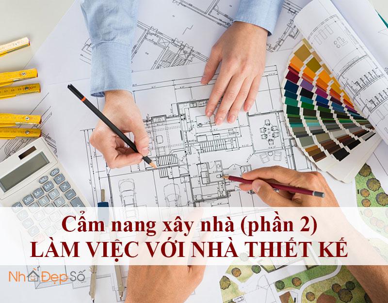 Cẩm nang xây nhà (phần 2) - Làm việc với nhà thiết kế